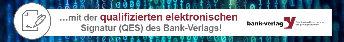 Bank-Verlag: ... mit der qualifizierten elektronischen Signatur (QES) des Bank-Verlags!
