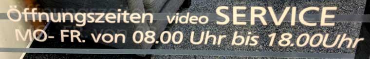 Öffnungszeiten video Service Montag bis Freitag 8 bis 18 Uhr