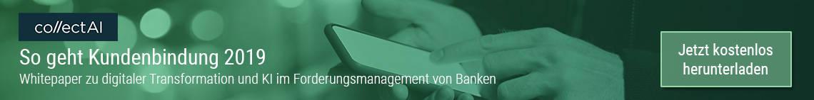 CollectAI - So geht Kundenbindung 2019 - Whitepaper zu digitaler Transformation und KI im Forderungsmanagement von Banken