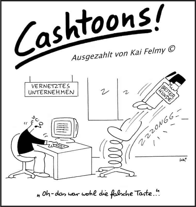 Cashtoons - Kai Felmy - CX-ups-das wars-Kunde-weg<q>Cashtoons by Kai Felmy</q>